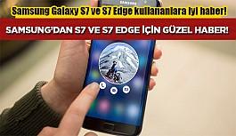Samsung Galaxy S7 ve S7 Edge kullananlara sevindirici haber!
